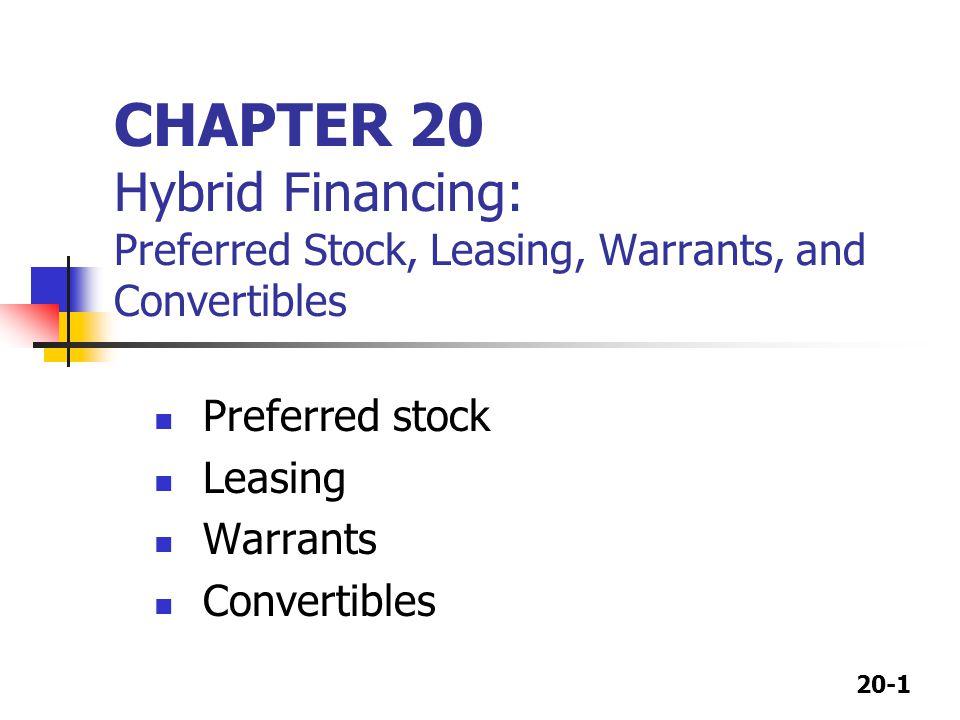 20-1 CHAPTER 20 Hybrid Financing: Preferred Stock, Leasing, Warrants, and Convertibles Preferred stock Leasing Warrants Convertibles