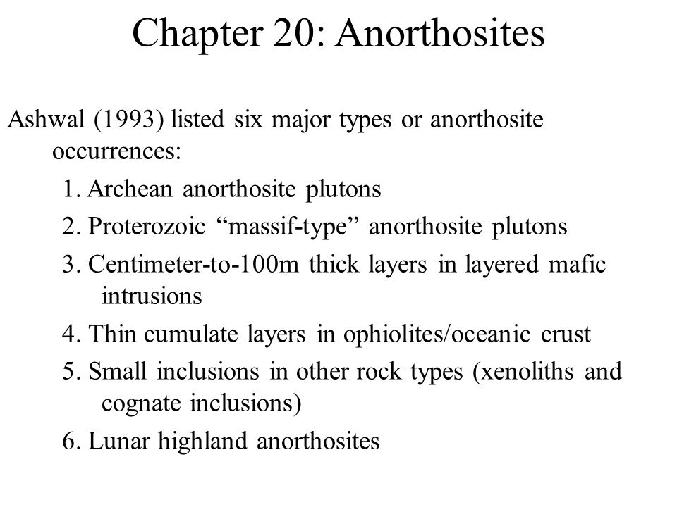 Chapter 20: Anorthosites Ashwal (1993) listed six major types or anorthosite occurrences: 1.