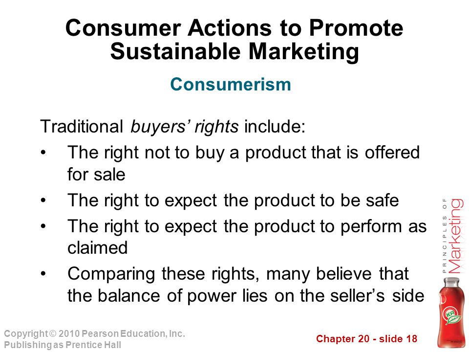 Chapter 20 - slide 18 Copyright © 2010 Pearson Education, Inc. Publishing as Prentice Hall Consumer Actions to Promote Sustainable Marketing Tradition
