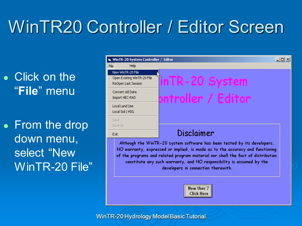 "WinTR-20 Hydrology Model Basic Tutorial WinTR20 Controller / Editor Screen ● ● Click on the ""File"" menu ● ● From the drop down menu, select ""New WinTR"
