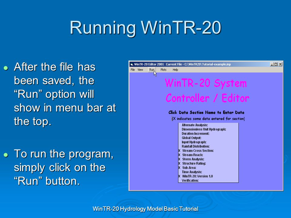 "WinTR-20 Hydrology Model Basic Tutorial Running WinTR-20 ● After the file has been saved, the ""Run"" option will show in menu bar at the top. ● To run"