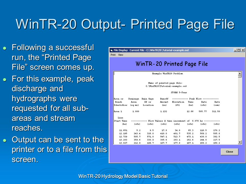 "WinTR-20 Hydrology Model Basic Tutorial WinTR-20 Output- Printed Page File ● Following a successful run, the ""Printed Page File"" screen comes up. ● Fo"