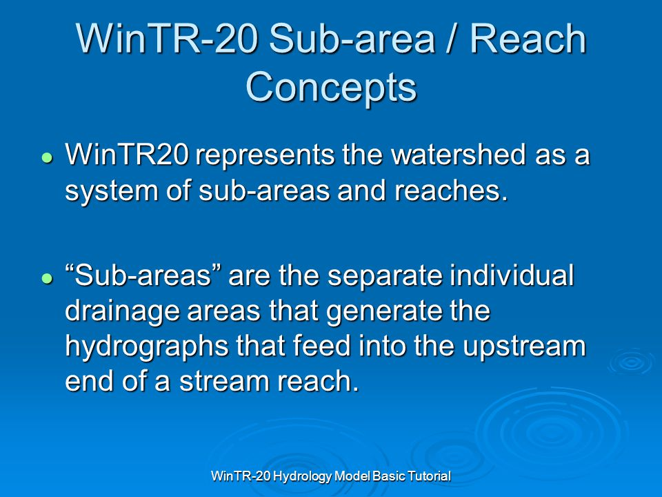 WinTR-20 Hydrology Model Basic Tutorial WinTR-20 Sub-area / Reach Concepts ● WinTR20 represents the watershed as a system of sub-areas and reaches. ●