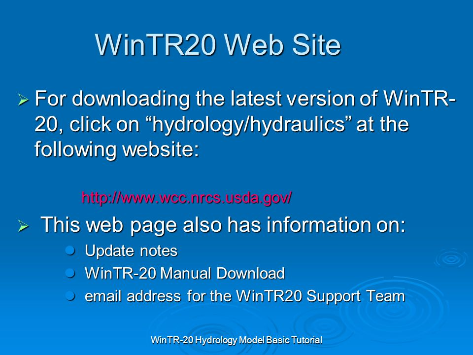 "WinTR-20 Hydrology Model Basic Tutorial WinTR20 Web Site  For downloading the latest version of WinTR- 20, click on ""hydrology/hydraulics"" at the fol"