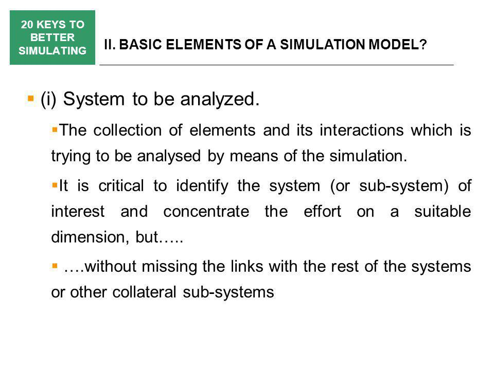 20 KEYS TO BETTER SIMULATING II. BASIC ELEMENTS OF A SIMULATION MODEL.
