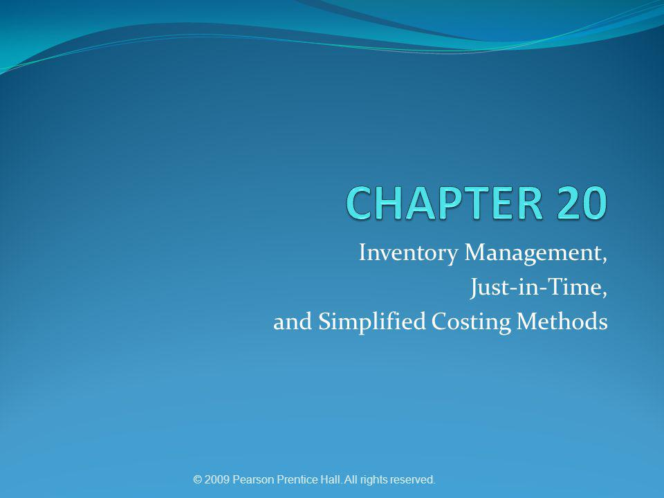 © 2009 Pearson Prentice Hall. All rights reserved. Inventory Management, Just-in-Time, and Simplified Costing Methods