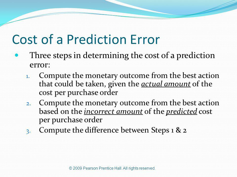 © 2009 Pearson Prentice Hall. All rights reserved. Cost of a Prediction Error Three steps in determining the cost of a prediction error: 1. Compute th