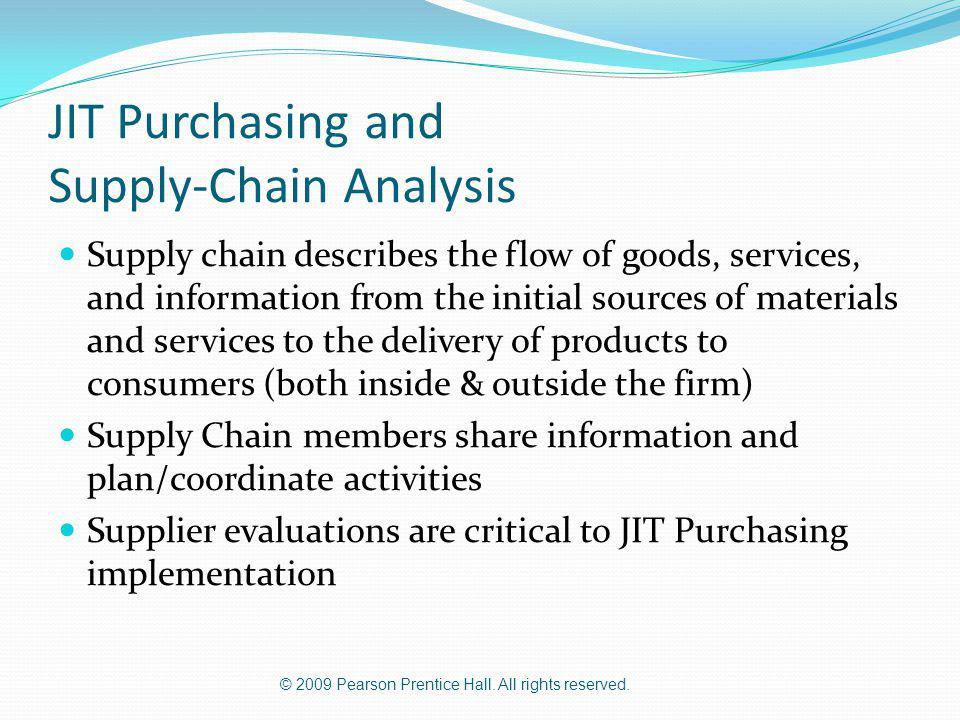 © 2009 Pearson Prentice Hall. All rights reserved. JIT Purchasing and Supply-Chain Analysis Supply chain describes the flow of goods, services, and in