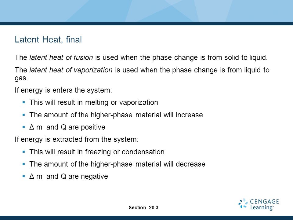 Latent Heat, final The latent heat of fusion is used when the phase change is from solid to liquid. The latent heat of vaporization is used when the p