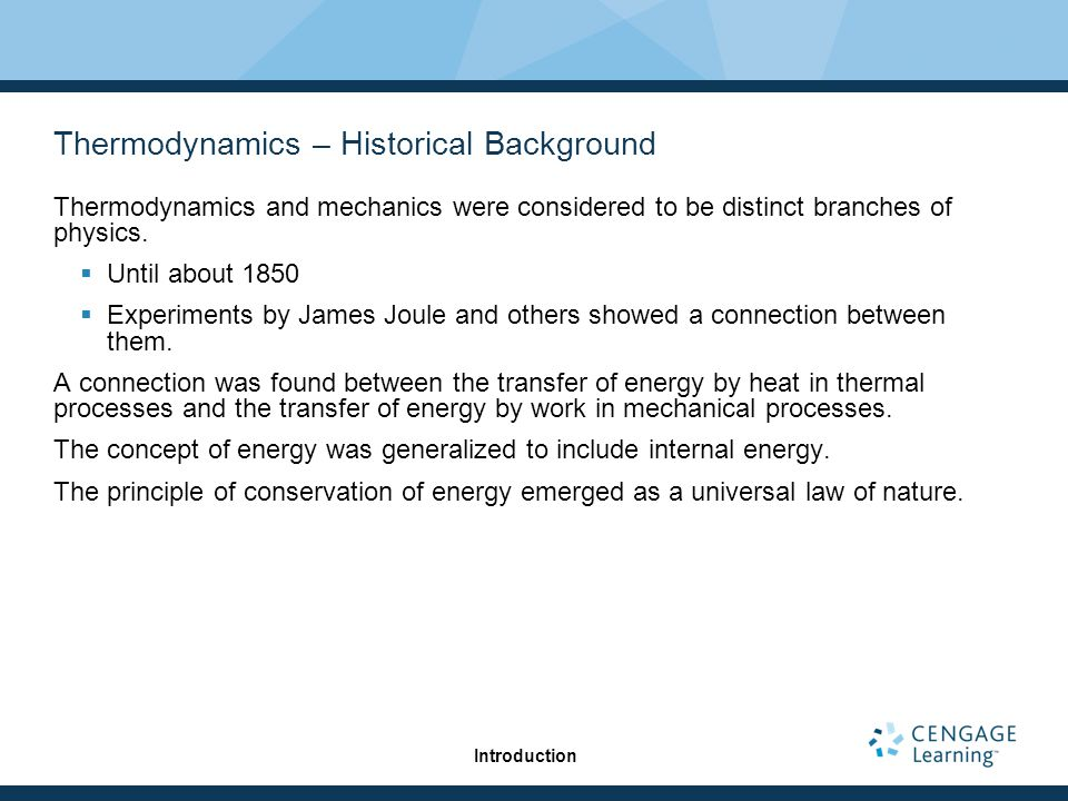 Thermodynamics – Historical Background Thermodynamics and mechanics were considered to be distinct branches of physics.
