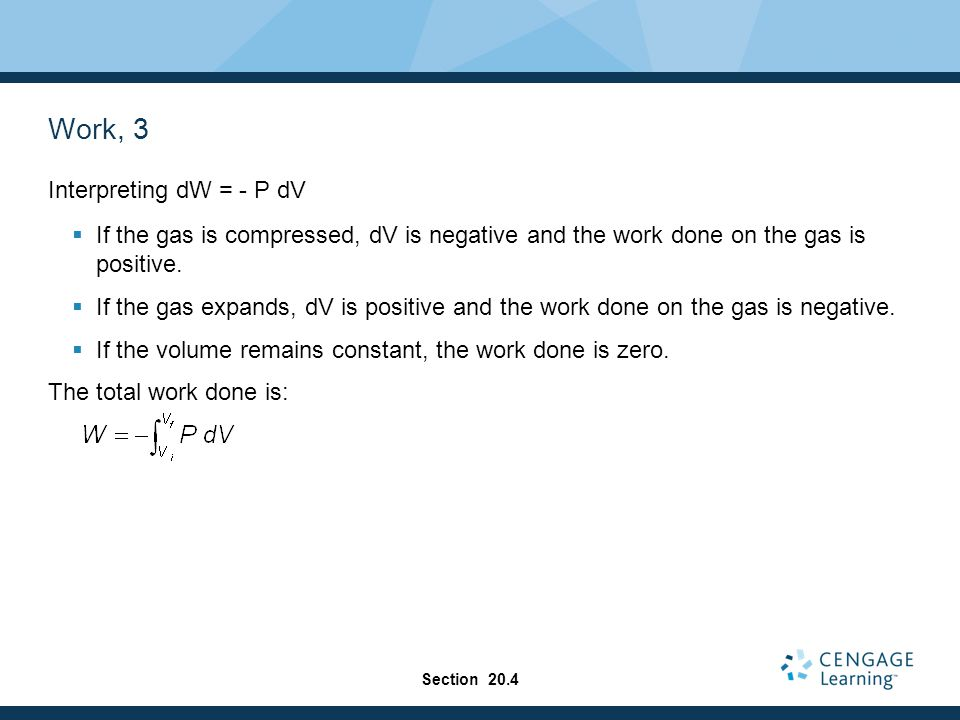 Work, 3 Interpreting dW = - P dV  If the gas is compressed, dV is negative and the work done on the gas is positive.
