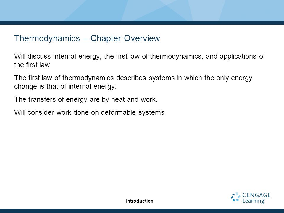 Thermodynamics – Chapter Overview Will discuss internal energy, the first law of thermodynamics, and applications of the first law The first law of th