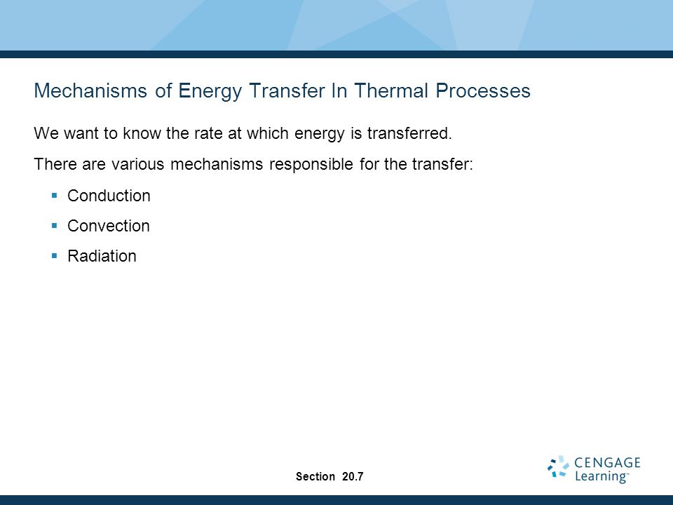Mechanisms of Energy Transfer In Thermal Processes We want to know the rate at which energy is transferred. There are various mechanisms responsible f