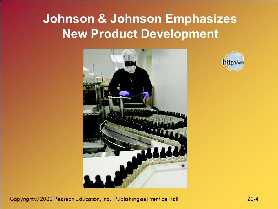 Copyright © 2009 Pearson Education, Inc. Publishing as Prentice Hall 20-4 Johnson & Johnson Emphasizes New Product Development