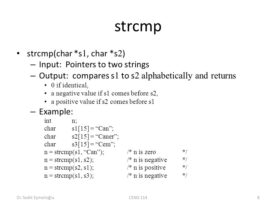 strcmp strcmp(char *s 1, char *s 2 ) – Input: Pointers to two strings – Output: compares s 1 to s 2 alphabetically and returns 0 if identical, a negat