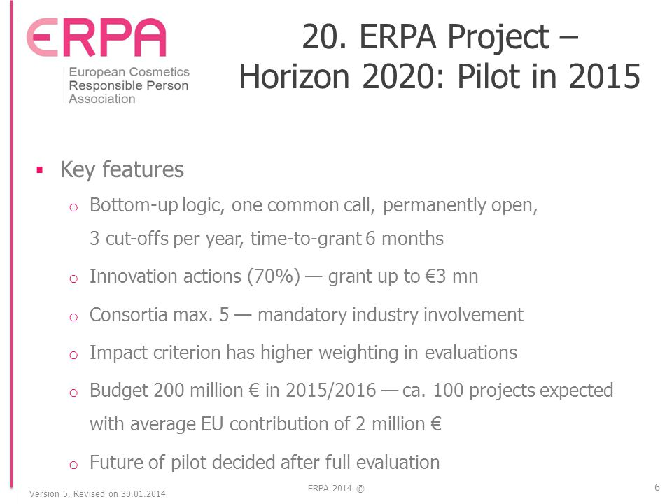 Version 5, Revised on 30.01.2014 ERPA 2014 ©  Portal for finding all funding areas  http://ec.europa.eu/research/participants/portal http://ec.europa.eu/research/participants/portal 7 20.