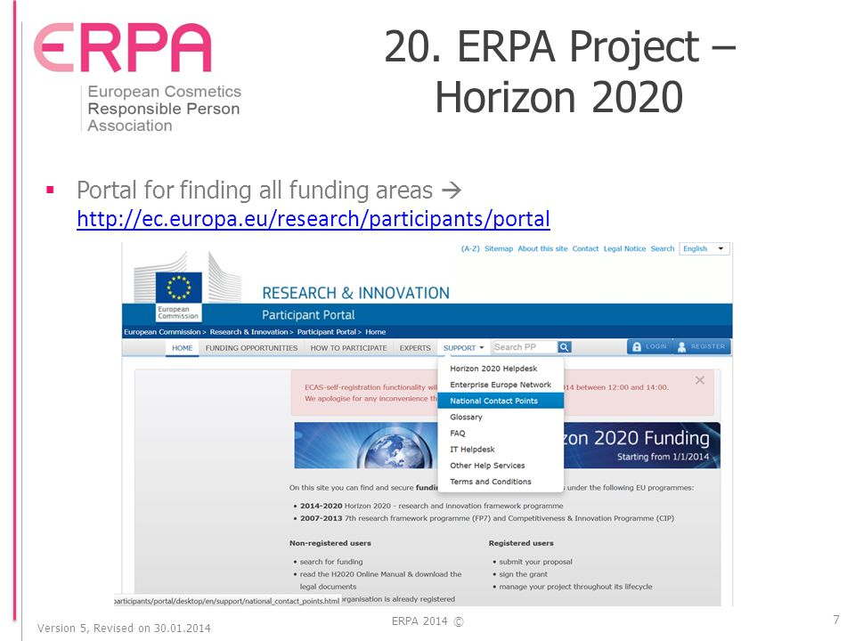 Version 5, Revised on 30.01.2014 ERPA 2014 ©  Portal for finding all funding areas  http://ec.europa.eu/research/participants/portal http://ec.europa.eu/research/participants/portal 7 20.