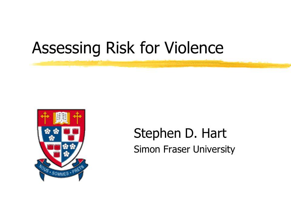Assessing Risk for Violence Stephen D. Hart Simon Fraser University
