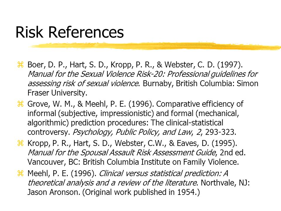 Risk References zBoer, D. P., Hart, S. D., Kropp, P. R., & Webster, C. D. (1997). Manual for the Sexual Violence Risk-20: Professional guidelines for