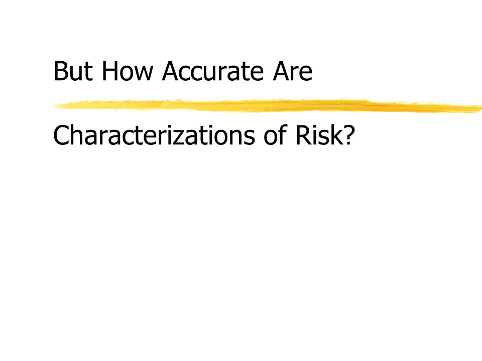 But How Accurate Are Characterizations of Risk?