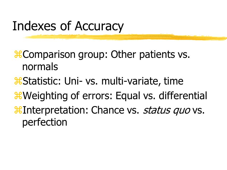 Indexes of Accuracy zComparison group: Other patients vs. normals zStatistic: Uni- vs. multi-variate, time zWeighting of errors: Equal vs. differentia