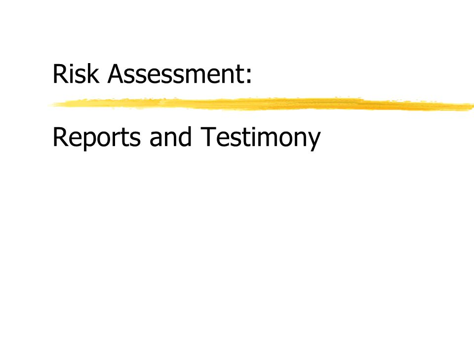 Risk Assessment: Reports and Testimony