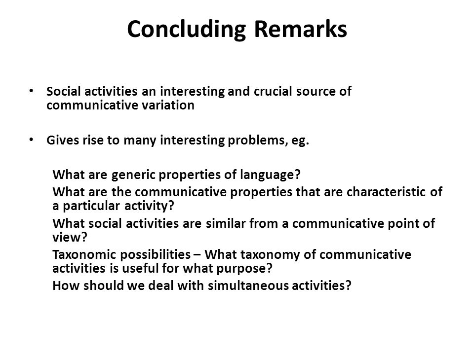 Concluding Remarks Social activities an interesting and crucial source of communicative variation Gives rise to many interesting problems, eg.