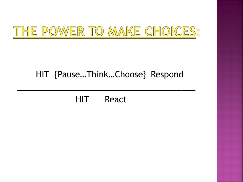 HIT {Pause…Think…Choose} Respond _______________________________________ HIT React