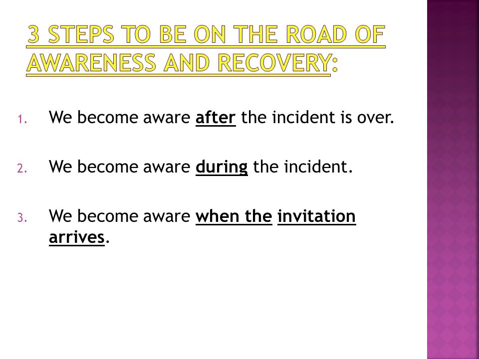 1. We become aware after the incident is over. 2.