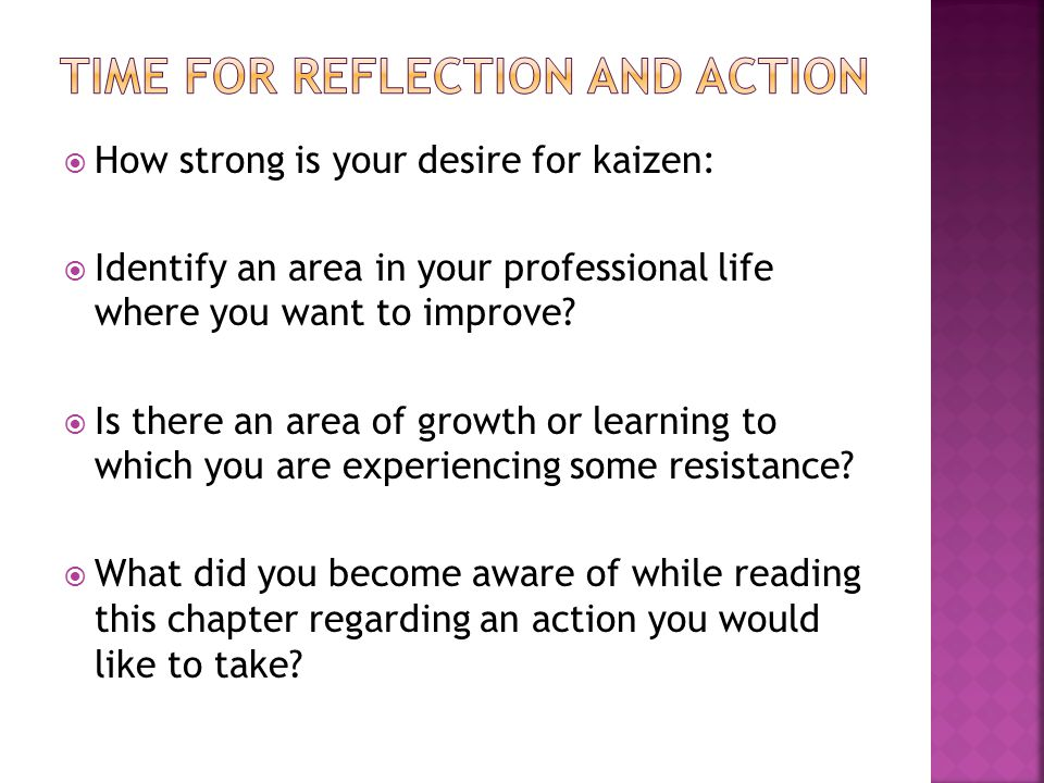  How strong is your desire for kaizen:  Identify an area in your professional life where you want to improve.