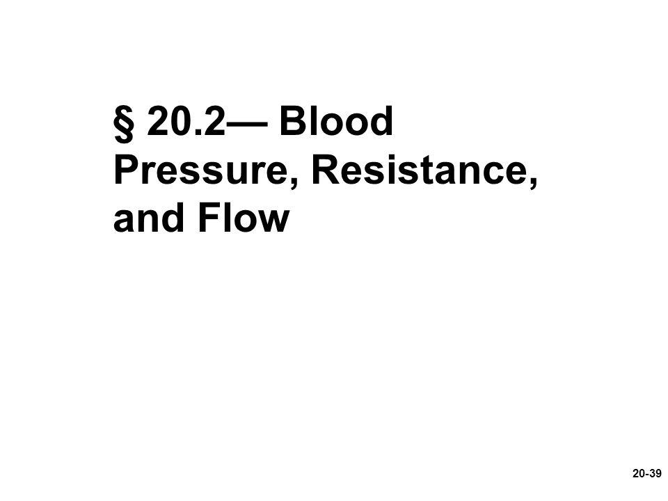 20-39 § 20.2— Blood Pressure, Resistance, and Flow