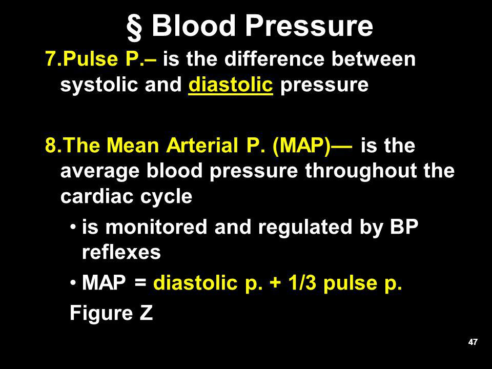 47 § Blood Pressure 7.Pulse P.– is the difference between systolic and diastolic pressure 8.The Mean Arterial P. (MAP)— is the average blood pressure