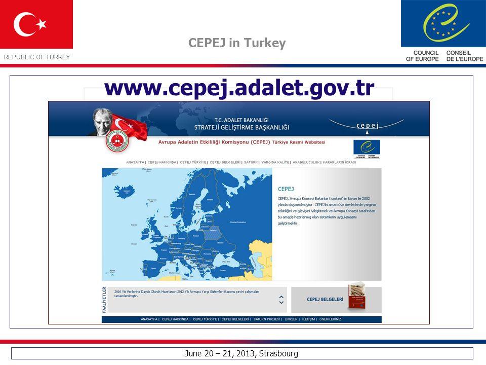 June 20 – 21, 2013, Strasbourg CEPEJ in Turkey REPUBLIC OF TURKEY www.cepej.adalet.gov.tr