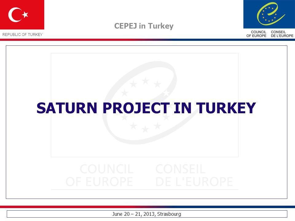 June 20 – 21, 2013, Strasbourg CEPEJ in Turkey REPUBLIC OF TURKEY SATURN PROJECT IN TURKEY