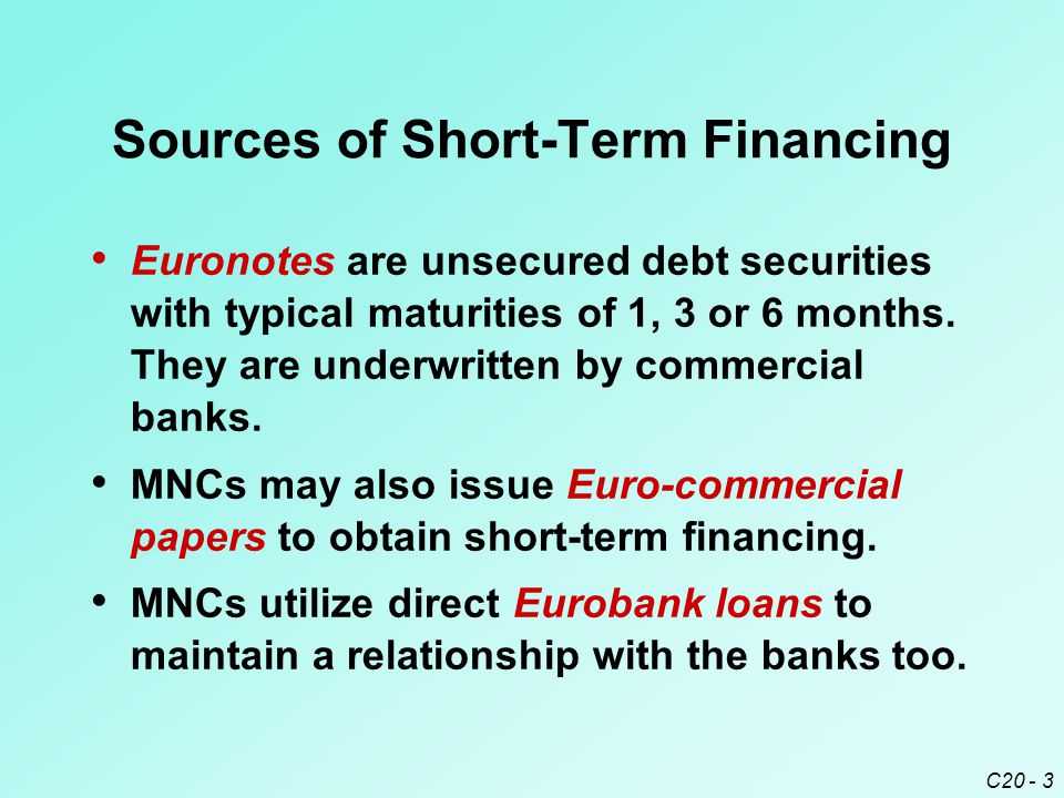 C20 - 3 Sources of Short-Term Financing Euronotes are unsecured debt securities with typical maturities of 1, 3 or 6 months.