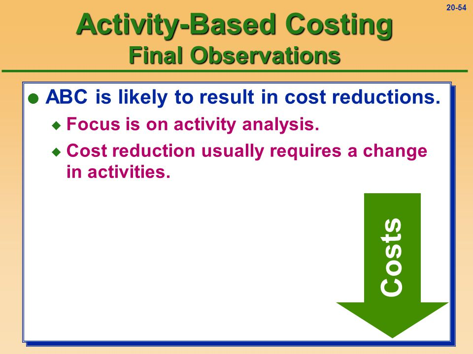 20-53 Activity-Based Costing Final Observations As companies become more automated...