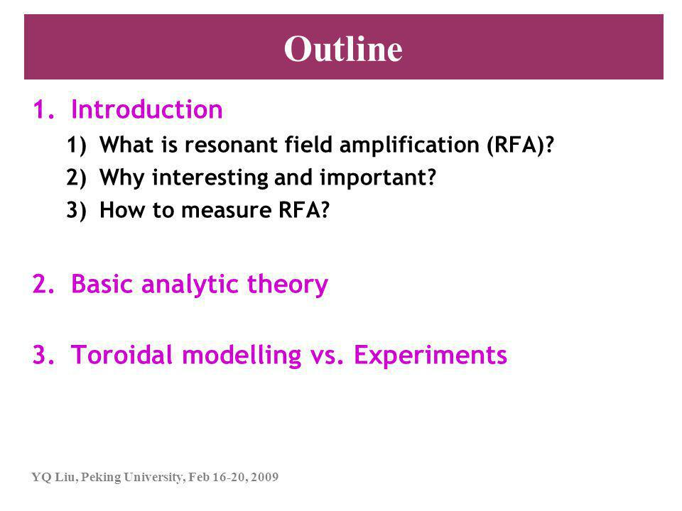 YQ Liu, Peking University, Feb 16-20, 2009 Outline 1.Introduction 1)What is resonant field amplification (RFA).