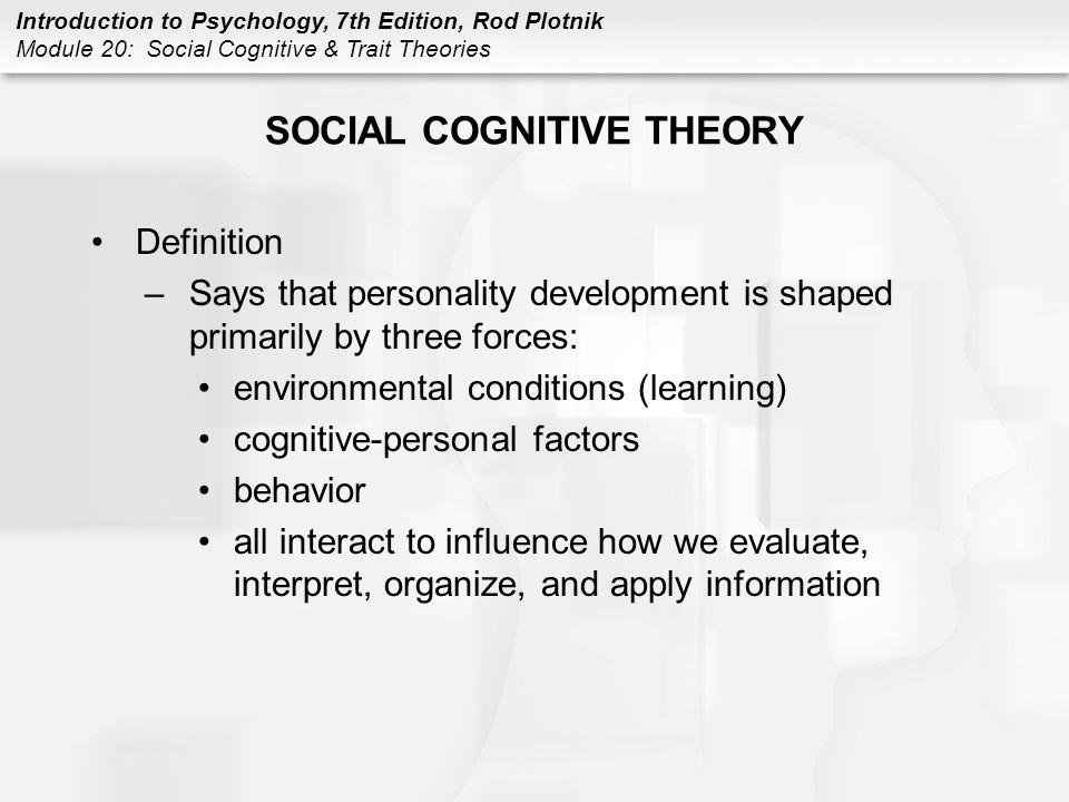 Introduction to Psychology, 7th Edition, Rod Plotnik Module 20: Social Cognitive & Trait Theories p463 BIG FIVE