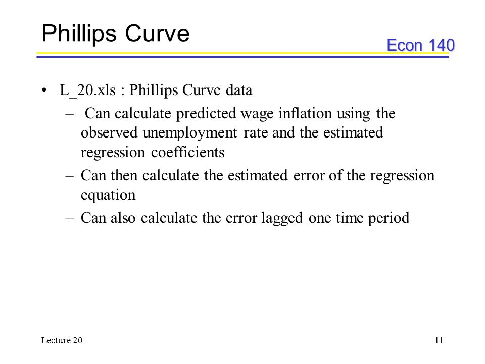 Econ 140 Lecture 2011 Phillips Curve L_20.xls : Phillips Curve data – Can calculate predicted wage inflation using the observed unemployment rate and