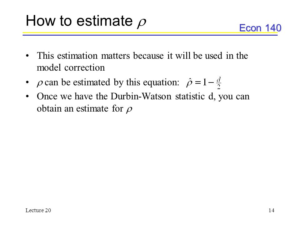 Econ 140 Lecture 2014 How to estimate  This estimation matters because it will be used in the model correction  can be estimated by this equation: O