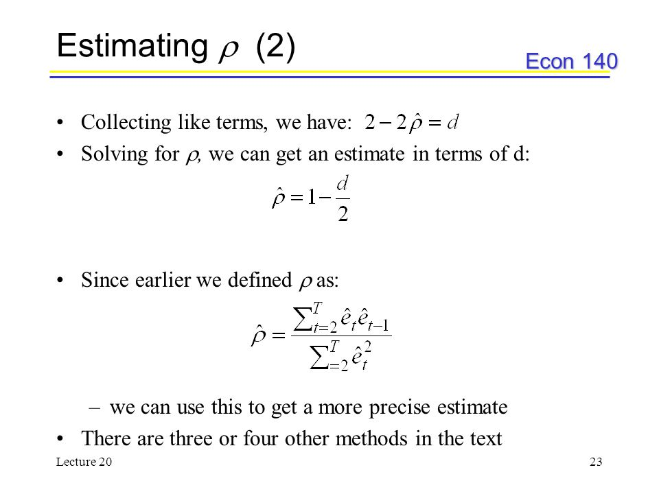 Econ 140 Lecture 2023 Estimating  (2) Collecting like terms, we have: Solving for , we can get an estimate in terms of d: Since earlier we defined 