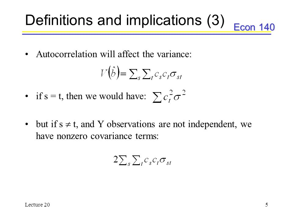Econ 140 Lecture 206 Definitions and implications (4) Think of a numerical example to demonstrate this assuming t = 3: if we wanted to estimate : We want to consider the efficiency, or the variance of –If BLUE: all covariance terms are zero.