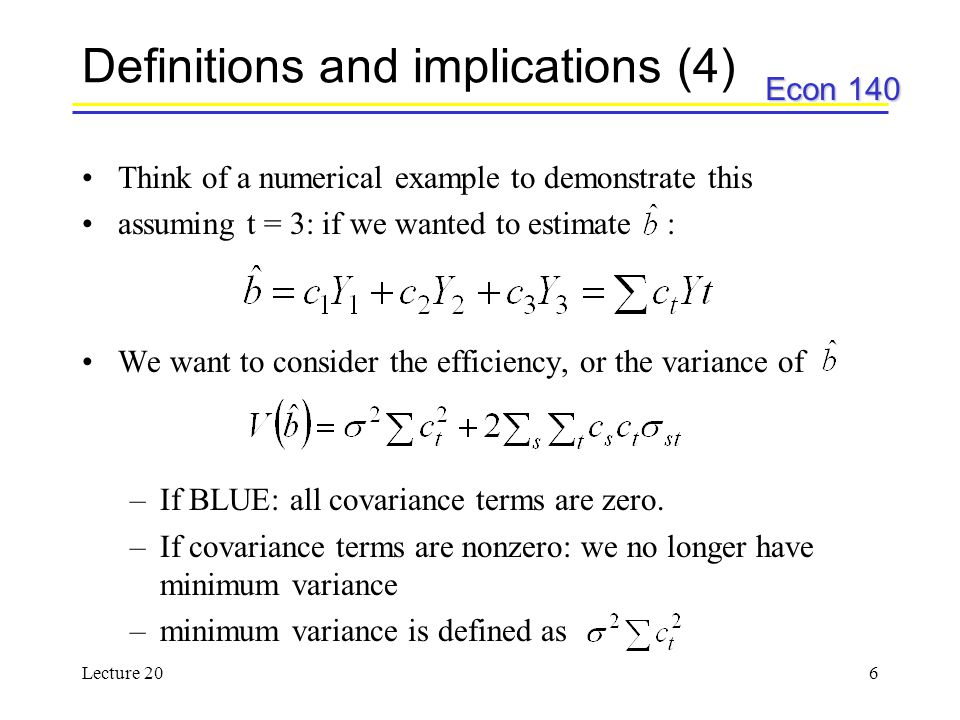 Econ 140 Lecture 207 Summary of implications 1) Estimates are linear and unbiased 2) Estimates are not efficient.