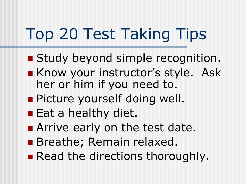 Top 20 Test Taking Tips Take good class notes. Get enough sleep.