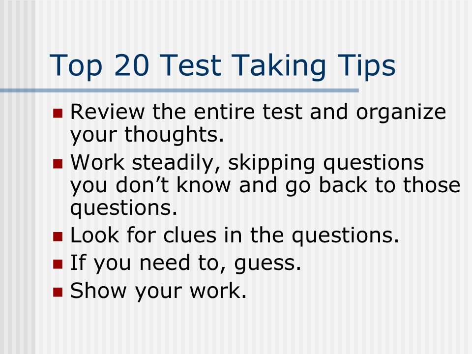 Top 20 Test Taking Tips Study beyond simple recognition.