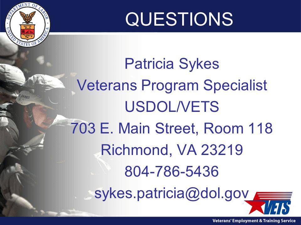QUESTIONS Patricia Sykes Veterans Program Specialist USDOL/VETS 703 E.