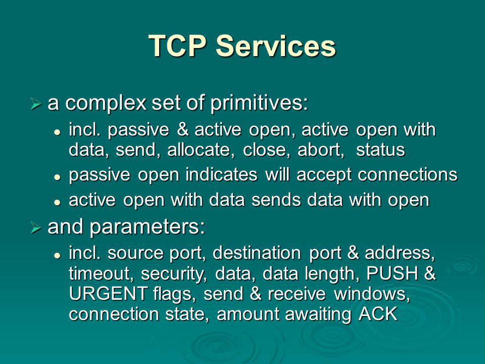 TCP Services  a complex set of primitives: incl.