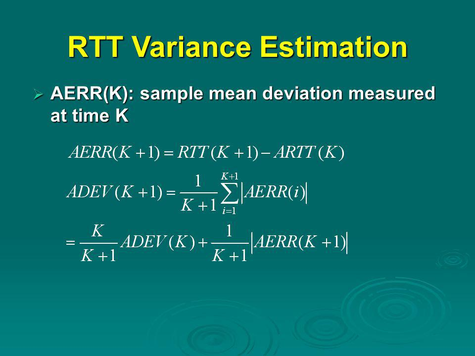 RTT Variance Estimation  AERR(K): sample mean deviation measured at time K