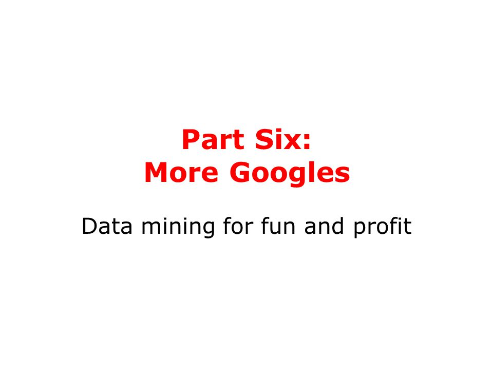 Part Six: More Googles Data mining for fun and profit