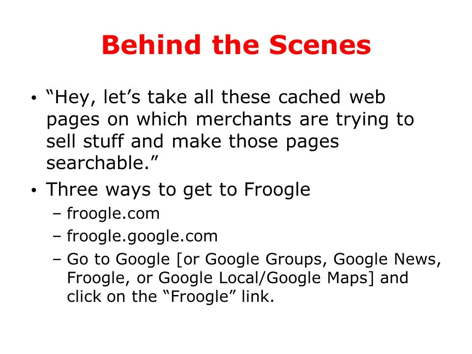 "Behind the Scenes ""Hey, let's take all these cached web pages on which merchants are trying to sell stuff and make those pages searchable."" Three ways"